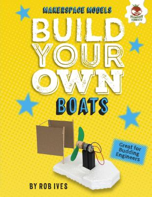 Build Your Own Boats (Makerspace Models) Cover Image