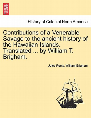 Contributions of a Venerable Savage to the Ancient History of the Hawaiian Islands. Translated ... by William T. Brigham. Cover Image