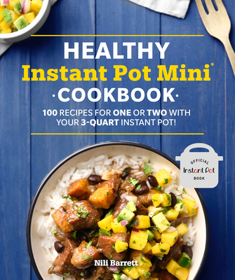 Healthy Instant Pot Mini Cookbook: 100 Recipes for One or Two with your 3-Quart Instant Pot (Healthy Cookbook) Cover Image