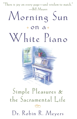 Morning Sun on a White Piano: Simple Pleasures and the Sacramental Life Cover Image