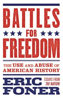 Battles for Freedom: The Use and Abuse of American History Cover Image