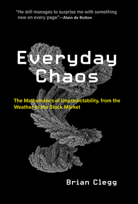 Everyday Chaos: The Mathematics of Unpredictability, from the Weather to the Stock Market Cover Image