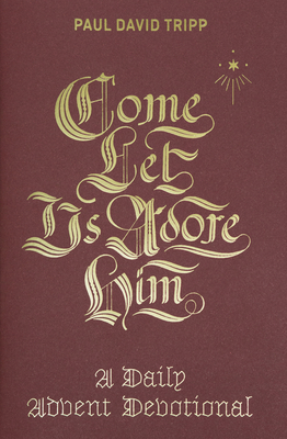 Come, Let Us Adore Him: A Daily Advent Devotional Cover Image