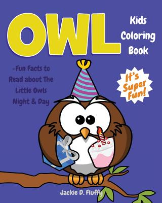 Owl Kids Coloring Book +Fun Facts to Read about The Little Owls Night & Day: Children Activity Book for Boys & Girls Age 3-8, with 30 Fun Colouring Pa Cover Image