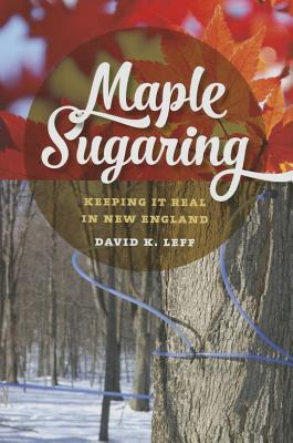 Maple Sugaring: Keeping It Real in New England (Garnet Books) Cover Image