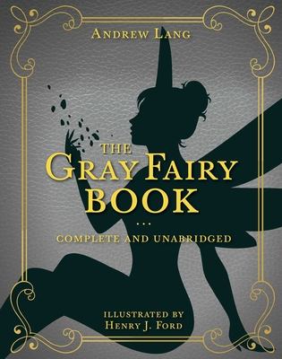 The Gray Fairy Book: Complete and Unabridged (Andrew Lang Fairy Book Series #6) Cover Image