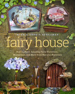 Fairy House: How to Make Amazing Fairy Furniture, Miniatures, and More from Natural Materials Cover Image