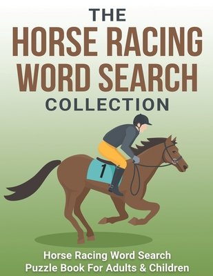 The Horse Racing Word Search Collection: Large Print Word Search Puzzle Book About Horse Racing - Racehorse Champions, Jockeys, Trainers... & More - H Cover Image