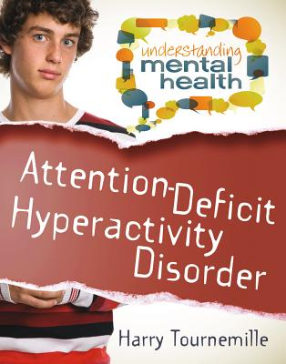 Attention-Deficit Hyperactivity Disorder (Understanding Mental Health) Cover Image