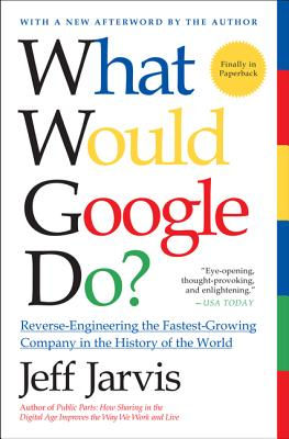What Would Google Do?: Reverse-Engineering the Fastest Growing Company in the History of the World Cover Image