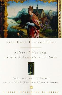Late Have I Loved Thee: Selected Writings of Saint Augustine on Love Cover Image