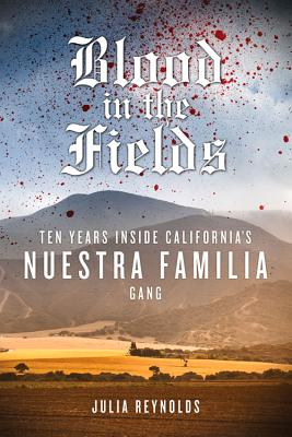 Blood in the Fields: Ten Years Inside California's Nuestra Familia Gang Cover Image