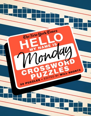 The New York Times Hello, My Name Is Monday: 50 Monday Crossword Puzzles Cover Image