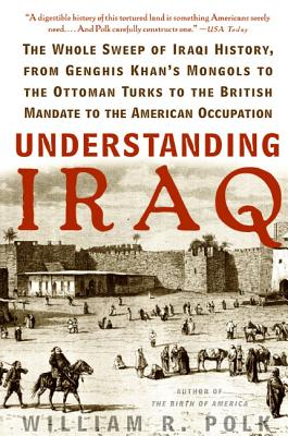 Understanding Iraq: The Whole Sweep of Iraqi History, from Genghis Khan's Mongols to the Ottoman Turks to the British Mandate to the American Occupation Cover Image