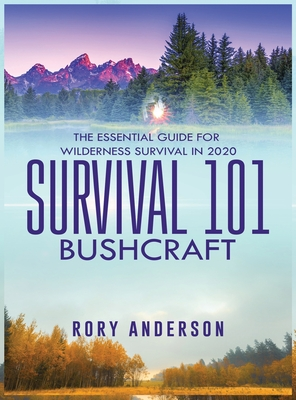 Survival 101 Bushcraft: The Essential Guide for Wilderness Survival 2020 Cover Image