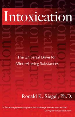 Intoxication: The Universal Drive for Mind-Altering Substances Cover Image