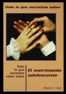 Todo Lo Que Necesitas Saber Sobre Matrimonio Adolescente = Everything You Need to Know about Teen Marriage Cover Image