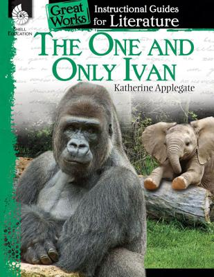 The One and Only Ivan: An Instructional Guide for Literature: An Instructional Guide for Literature (Great Works: Instructional Guides for Literature) Cover Image