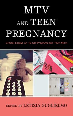 MTV and Teen Pregnancy: Critical Essays on 16 and Pregnant and Teen Mom Cover Image