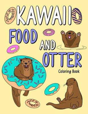 Kawaii Food and Otter Coloring Book: Coloring Book for Adult, Coloring Book with Food Menu and Funny Otter, Otter Coloring Page, Otter Lover Cover Image