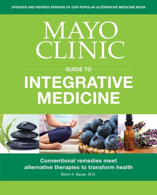 Mayo Clinic Guide to Integrative Medicine : Conventional Remedies Meet Alternative Therapies to Transform Health Cover Image