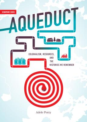 Aqueduct: Colonialism, Resources, and the Histories We Remember (Semaphore #13) Cover Image