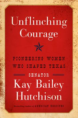 Unflinching Courage: Pioneering Women Who Shaped Texas Cover Image