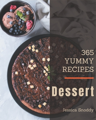 365 Yummy Dessert Recipes: A Yummy Dessert Cookbook You Will Love Cover Image