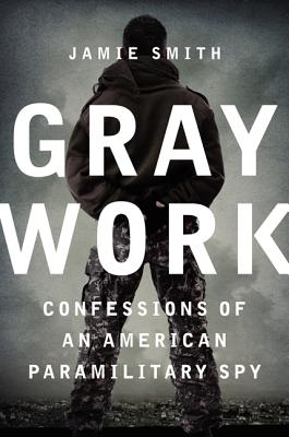 Gray Work: Confessions of an American Paramilitary Spy Cover Image