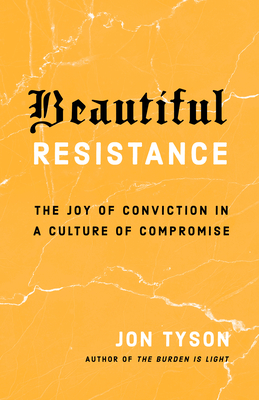 Beautiful Resistance: The Joy of Conviction in a Culture of Compromise Cover Image