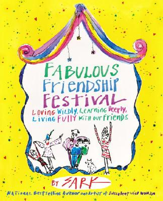 Fabulous Friendship Festival: Loving Wildly, Learning Deeply, Living Fully with Our Friends Cover Image