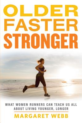 Older, Faster, Stronger: What Women Runners Can Teach Us All About Living Younger, Longer Cover Image
