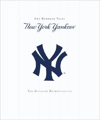 New York Yankees: New York Yankees - 100 Years - The Official Retrospective Cover Image