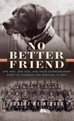 No Better Friend: One Man, One Dog, and Their Extraordinary Story of Courage and Survival in WWII Cover Image