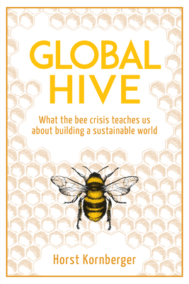 Global Hive: What the Bee Crisis Teaches Us about Building a Sustainable World Cover Image