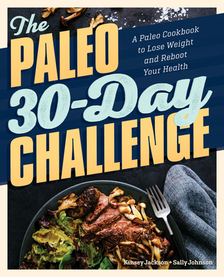 The Paleo 30-Day Challenge: A Paleo Cookbook to Lose Weight and Reboot Your Health Cover Image