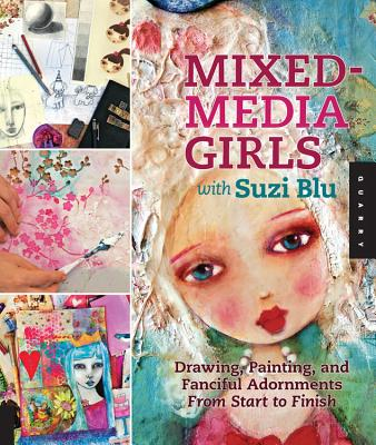 Mixed-Media Girls with Suzi Blu: Drawing, Painting, and Fanciful Adornments from Start to Finish Cover Image