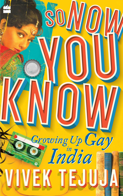 So Now You Know: A Memoir of Growing Up Gay in India Cover Image