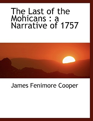 The Last of the Mohicans: A Narrative of 1757 Cover Image