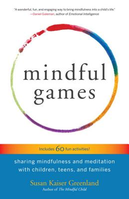 Mindful Games: Sharing Mindfulness and Meditation with Children, Teens, and Families Cover Image