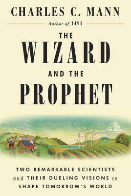 The Wizard and the Prophet: Two Remarkable Scientists and Their Dueling Visions to Shape Tomorrow's World Cover Image