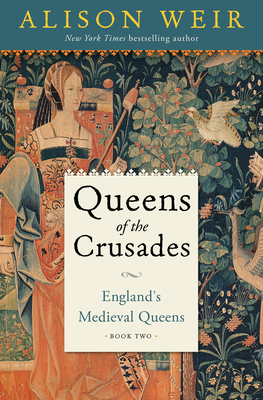Queens of the Crusades: England's Medieval Queens Book Two Cover Image