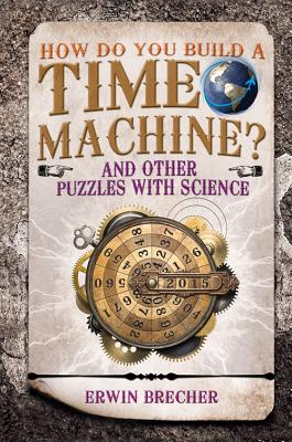 How Do You Build a Time Machine?: And Other Puzzles with Science Cover Image
