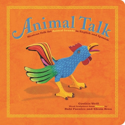 Animal Talk: Mexican Folk Art Animal Sounds in English and Spanish (First Concepts in Mexican Folk Art) Cover Image