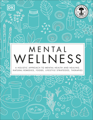 Mental Wellness: A holistic approach to mental health and healing. Natural remedies, foods... cover