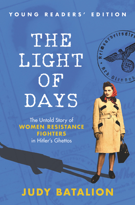 The Light of Days Young Readers' Edition: The Untold Story of Women Resistance Fighters in Hitler's Ghettos Cover Image