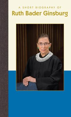 A Short Biography of Ruth Bader Ginsburg (Short Biographies) Cover Image