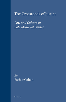 The Crossroads of Justice: Law and Culture in Late Medieval France (Brill's Studies in Intellectual History #36) Cover Image