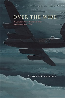 Over the Wire: A Canadian Pilot's Memoir of War and Survival as a POW Cover Image