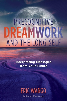 Precognitive Dreamwork and the Long Self: Interpreting Messages from Your Future Cover Image